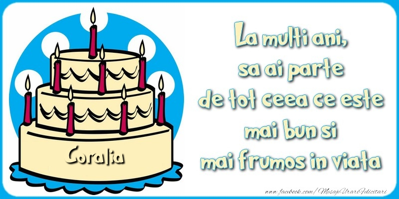 Felicitari de zi de nastere - La multi ani, sa ai parte de tot ceea ce este mai bun si mai frumos in viata, Coralia