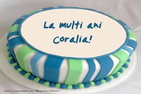 Felicitari de zi de nastere - Tort La multi ani Coralia!