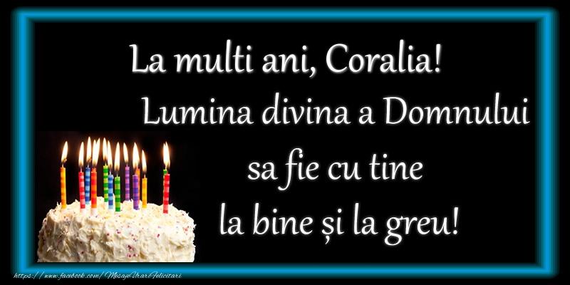 Felicitari de zi de nastere - La multi ani, Coralia! Lumina divina a Domnului sa fie cu tine la bine și la greu!