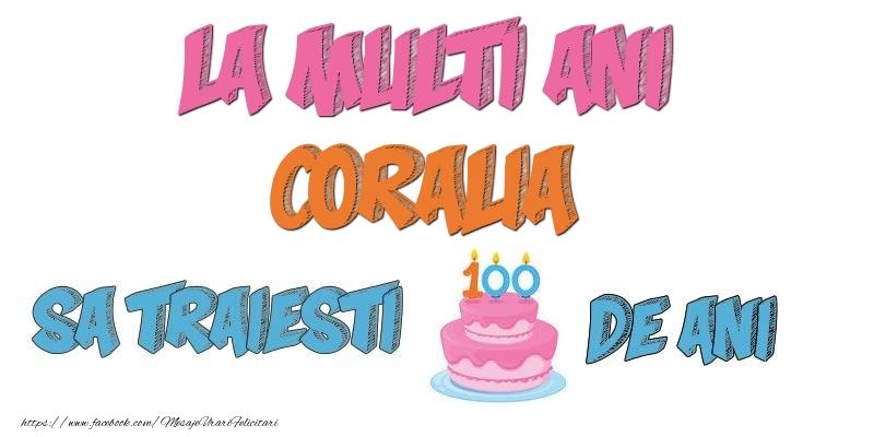 Felicitari de zi de nastere - La multi ani, Coralia! Sa traiesti 100 de ani!