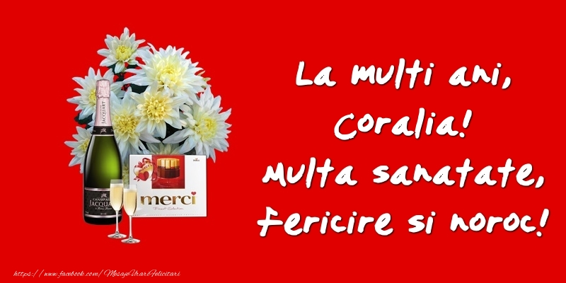 Felicitari de zi de nastere - La multi ani, Coralia! Multa sanatate, fericire si noroc!