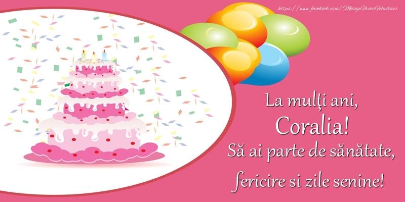Felicitari de zi de nastere - La multi ani, Coralia! Sa ai parte de sanatate, fericire si zile senine!
