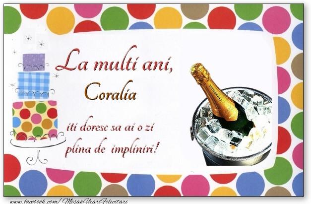 Felicitari de zi de nastere - La multi ani, Coralia, iti doresc sa ai o zi plina de impliniri!