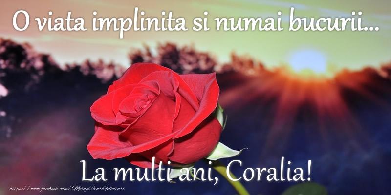 Felicitari de zi de nastere - O viata implinita si numai bucurii... La multi ani, Coralia!