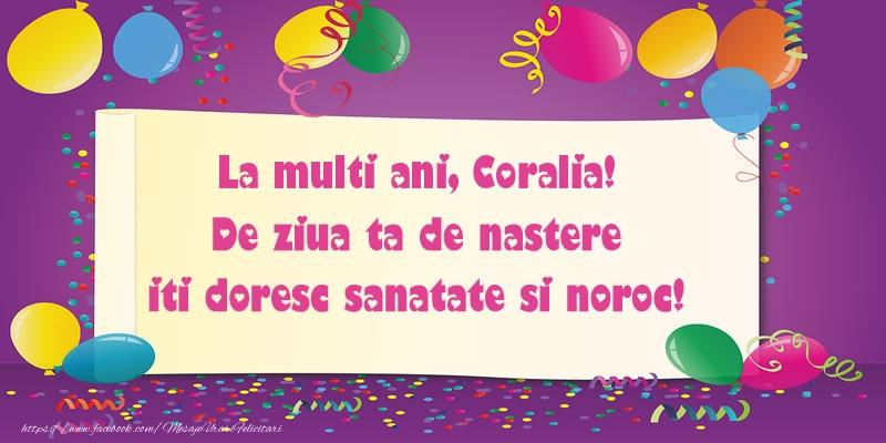 Felicitari de zi de nastere - La multi ani Coralia. De ziua ta de nastere iti doresc sanatate si noroc!