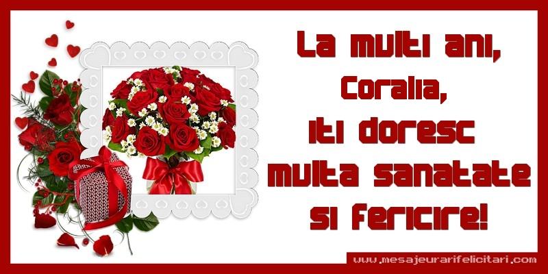 Felicitari de zi de nastere - La multi ani, Coralia, iti doresc  multa sanatate si fericire!