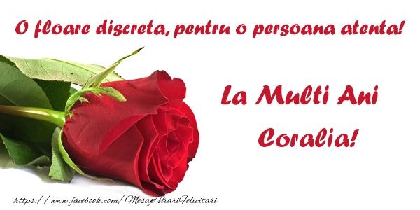 Felicitari de zi de nastere - O floare discreta, pentru o persoana atenta! La multi ani Coralia!
