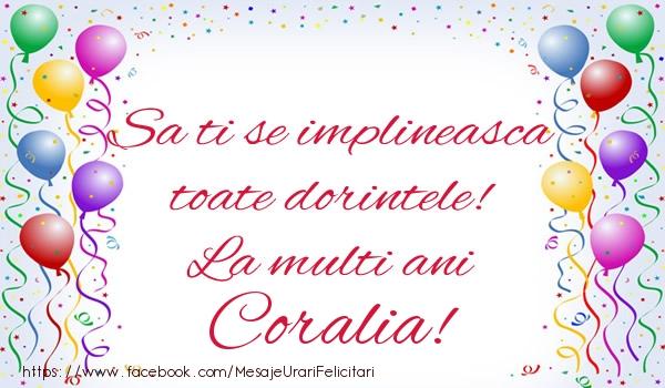 Felicitari de zi de nastere - Sa ti se implineasca toate dorintele! La multi ani Coralia!