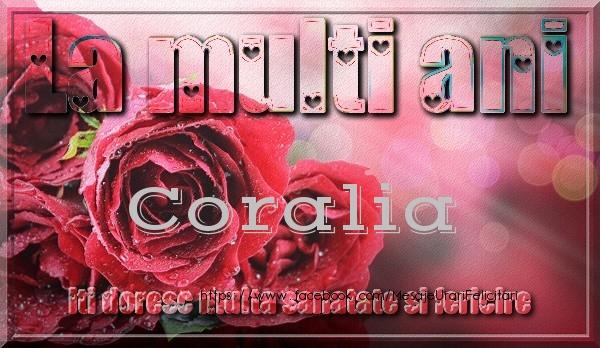 Felicitari de zi de nastere - La multi ani Coralia iti doresc multa sanatate si fericire