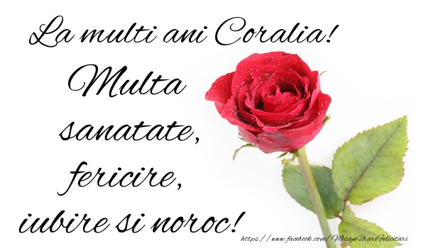 Felicitari de zi de nastere - La multi ani Coralia! Multa sanatate, fericire si noroc!