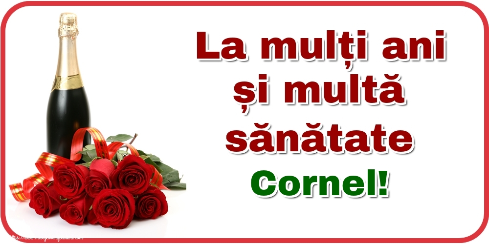 Felicitari de zi de nastere - La mulți ani și multă sănătate Cornel!