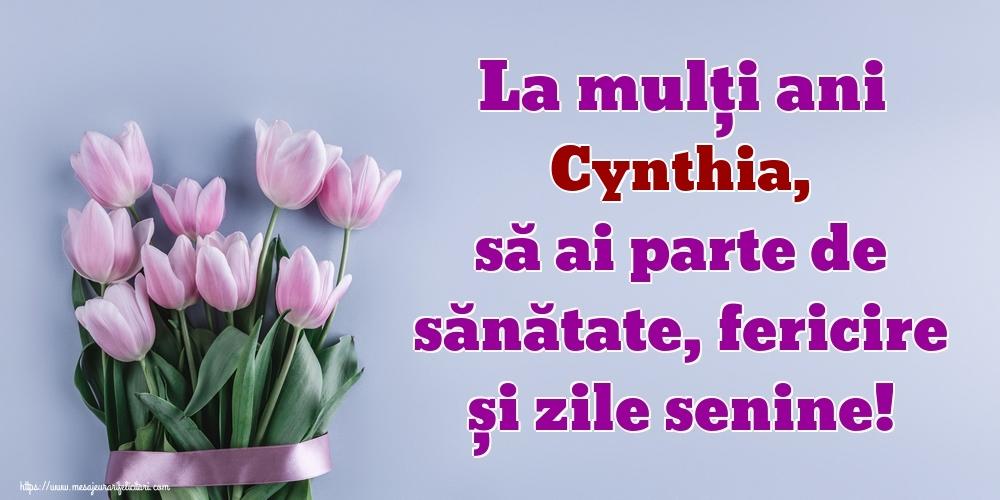 Felicitari de zi de nastere - La mulți ani Cynthia, să ai parte de sănătate, fericire și zile senine!