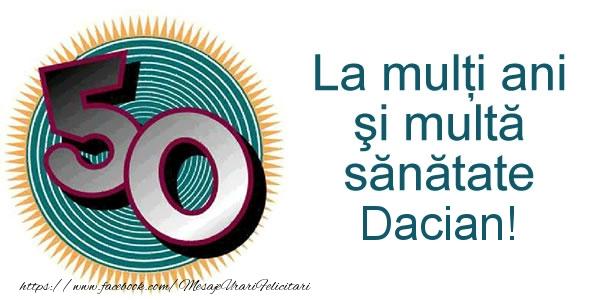 Felicitari de zi de nastere - La multi ani Dacian! 50 ani