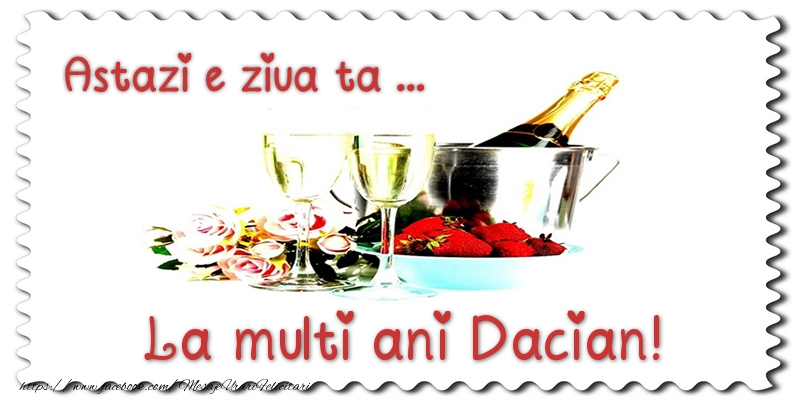 Felicitari de zi de nastere - Astazi e ziua ta... La multi ani Dacian!