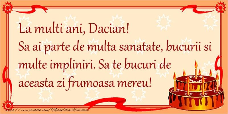 Felicitari de zi de nastere - La Multi Ani Dacian! Sa ai parte de multa sanatate, bucurii si multe impliniri. Sa te bucuri de aceasta zi frumoasa mereu.