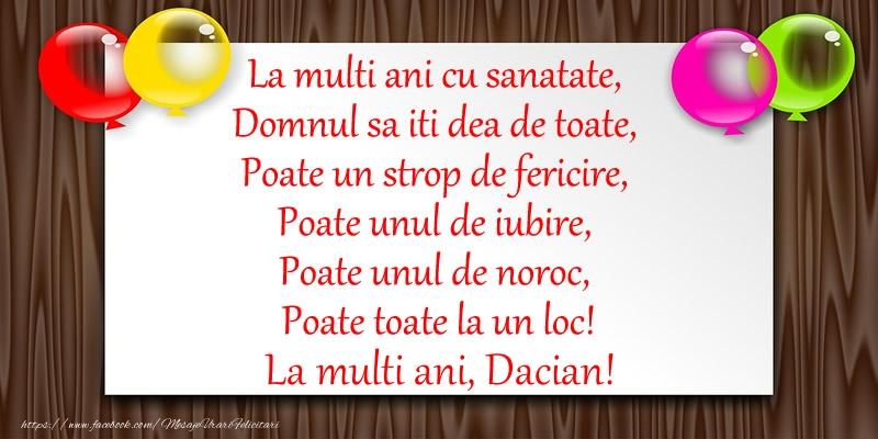 Felicitari de zi de nastere - La multi ani cu sanatate, Domnul sa iti dea de toate,  Poate un strop de fericire ... La multi ani Dacian!