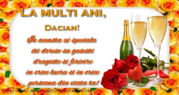 Felicitari de zi de nastere - La multi ani! Dacian In aceasta zi speciala  iti doresc sa gasesti  dragoste si fericire  in orice lucru si in orice  persoana din viata ta!