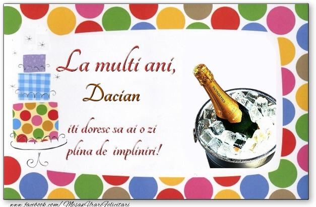 Felicitari de zi de nastere - La multi ani, Dacian, iti doresc sa ai o zi plina de impliniri!