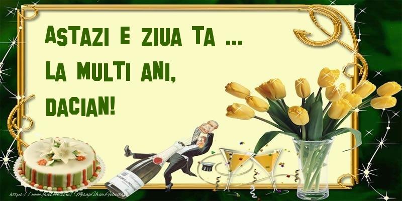 Felicitari de zi de nastere - Astazi e ziua ta ... La multi ani, Dacian!