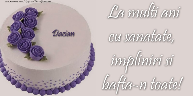 Felicitari de zi de nastere - Dacian cu sanatate, impliniri si bafta-n toate!