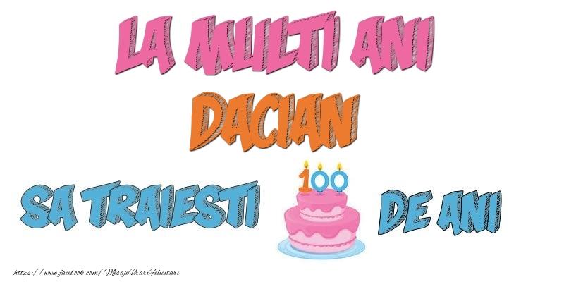 Felicitari de zi de nastere - La multi ani, Dacian! Sa traiesti 100 de ani!