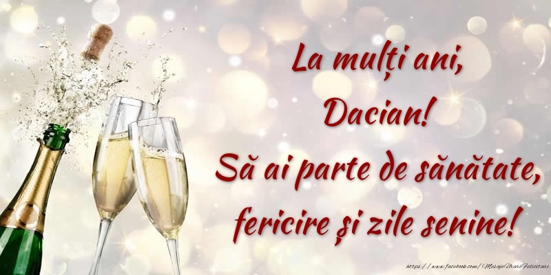 Felicitari de zi de nastere - La mulți ani, Dacian! Să ai parte de sănătate, fericire și zile senine!