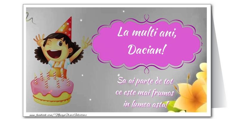 Felicitari de zi de nastere - La multi ani, Dacian. Sa ai parte de tot  ce este mai frumos  in lumea asta!