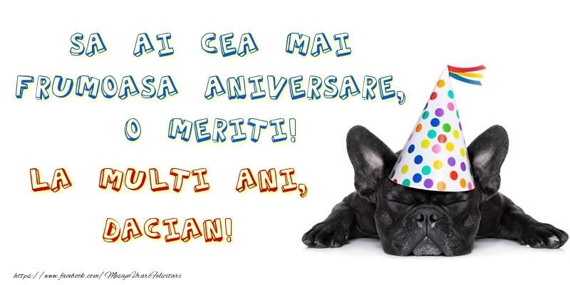 Felicitari de zi de nastere - Sa ai cea mai frumoasa aniversare, o meriti!La multi ani, Dacian!