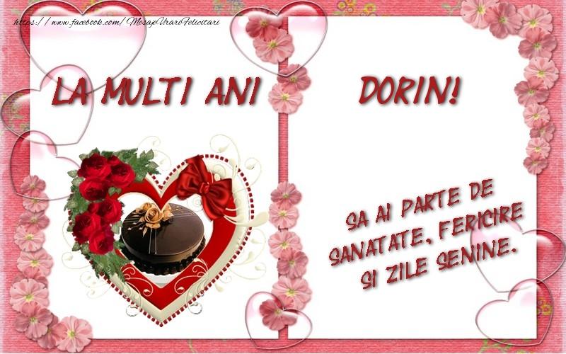 Felicitari de zi de nastere - La multi ani Dorin, sa ai parte de sanatate, fericire si zile senine.
