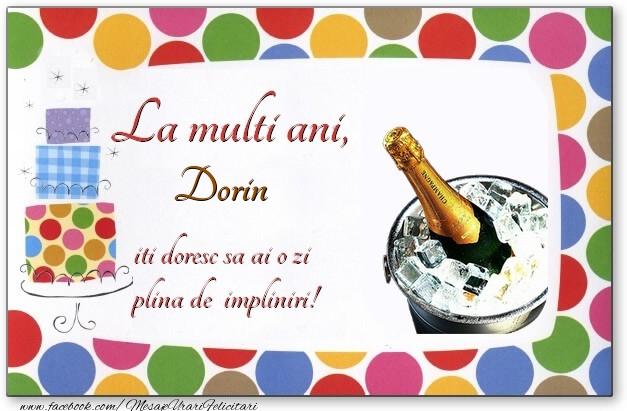 Felicitari de zi de nastere - La multi ani, Dorin, iti doresc sa ai o zi plina de impliniri!