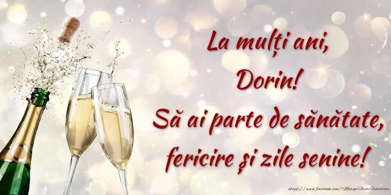 Felicitari de zi de nastere - La mulți ani, Dorin! Să ai parte de sănătate, fericire și zile senine!