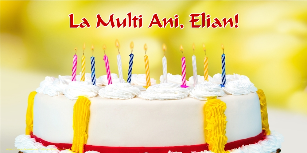 Felicitari de zi de nastere - La multi ani, Elian!