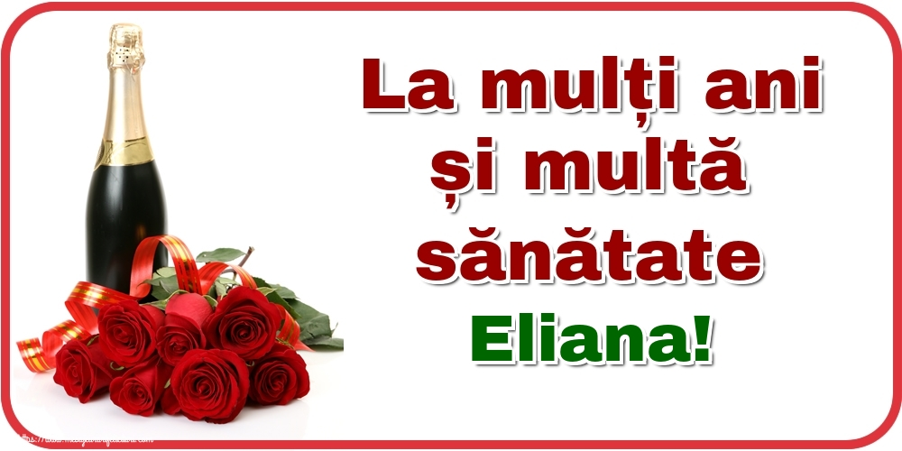 Felicitari de zi de nastere - La mulți ani și multă sănătate Eliana!