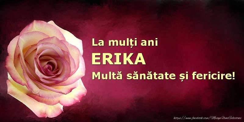 Felicitari de zi de nastere - La mulți ani Erika! Multă sănătate și fericire!