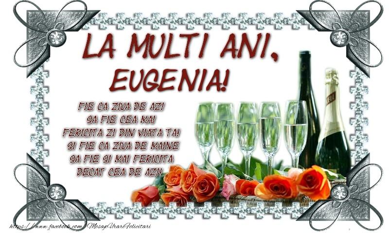 Felicitari de zi de nastere - La multi ani, Eugenia! Fie ca ziua de azi sa fie cea mai fericita zi din viata ta! Si fie ca ziua de maine sa fie si mai fericita decat cea de azi!