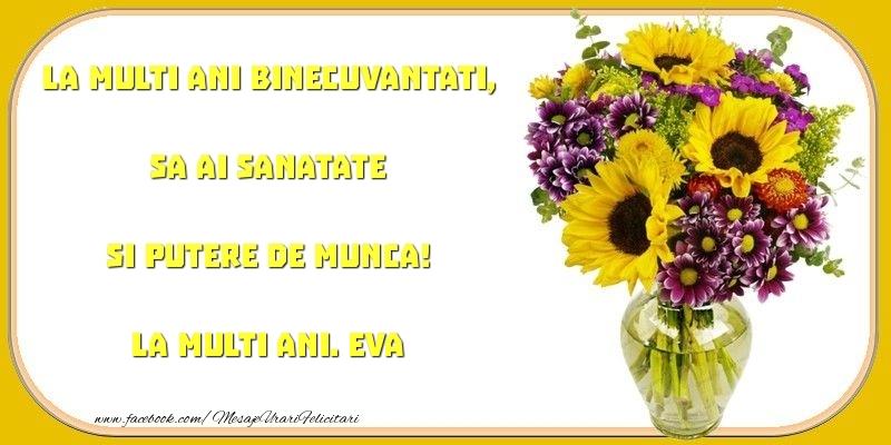 Felicitari de zi de nastere - La multi ani binecuvantati, sa ai sanatate si putere de munca! Eva