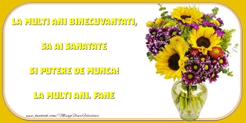 Felicitari de zi de nastere - La multi ani binecuvantati, sa ai sanatate si putere de munca! Fane