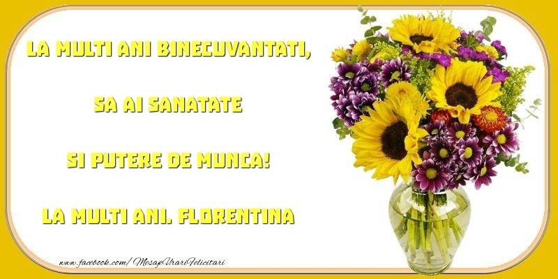 Felicitari de zi de nastere - La multi ani binecuvantati, sa ai sanatate si putere de munca! Florentina