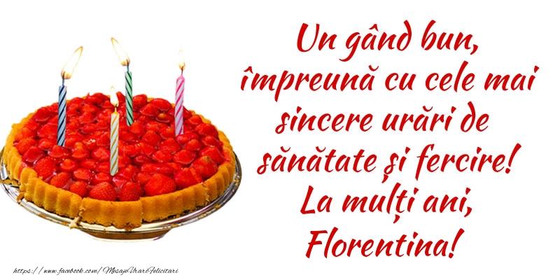 Felicitari de zi de nastere - Un gând bun, împreună cu cele mai sincere urări de sănătate și fercire! La mulți ani, Florentina!