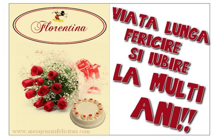 Felicitari de zi de nastere - viata lunga, fericire si iubire. La multi ani, Florentina