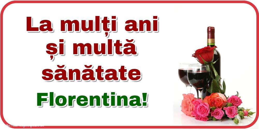 Felicitari de zi de nastere - La mulți ani și multă sănătate Florentina!