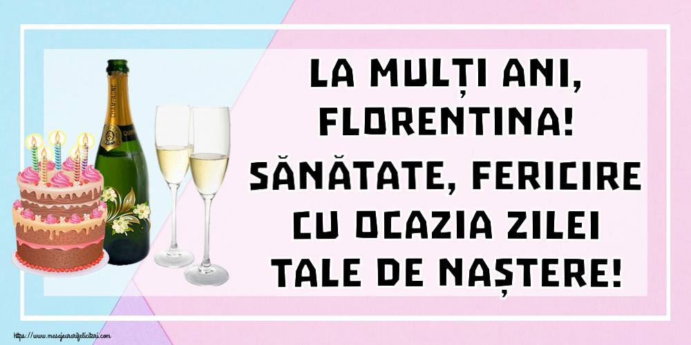 Felicitari de zi de nastere - La mulți ani, Florentina! Sănătate, fericire cu ocazia zilei tale de naștere!