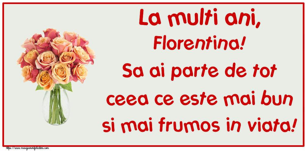 Felicitari de zi de nastere - La multi ani, Florentina! Sa ai parte de tot ceea ce este mai bun si mai frumos in viata!