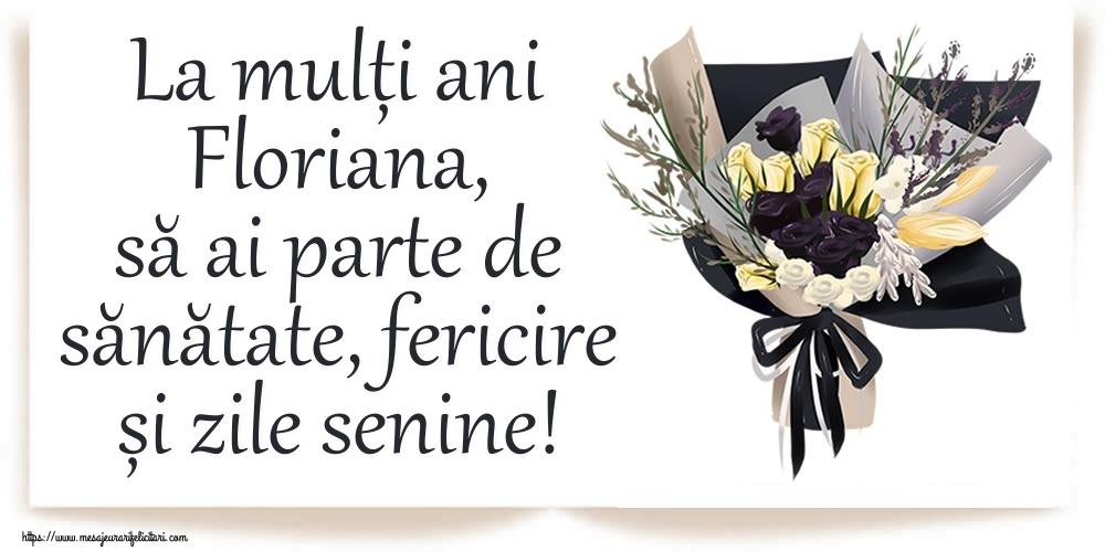 Felicitari de zi de nastere - La mulți ani Floriana, să ai parte de sănătate, fericire și zile senine!