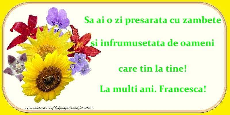 Felicitari de zi de nastere - Sa ai o zi presarata cu zambete si infrumusetata de oameni care tin la tine! Francesca