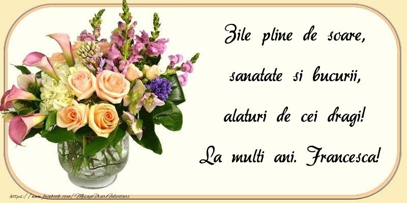 Felicitari de zi de nastere - Zile pline de soare, sanatate si bucurii, alaturi de cei dragi! Francesca