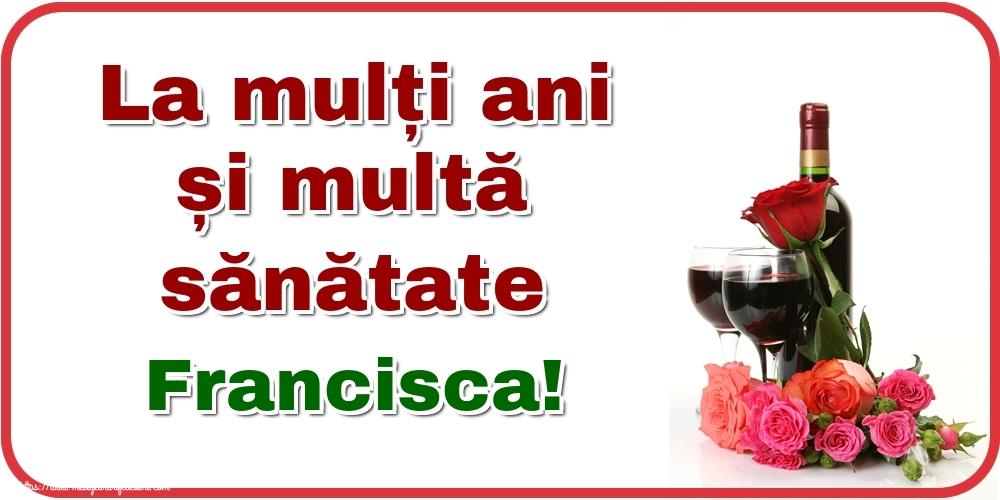 Felicitari de zi de nastere - La mulți ani și multă sănătate Francisca!