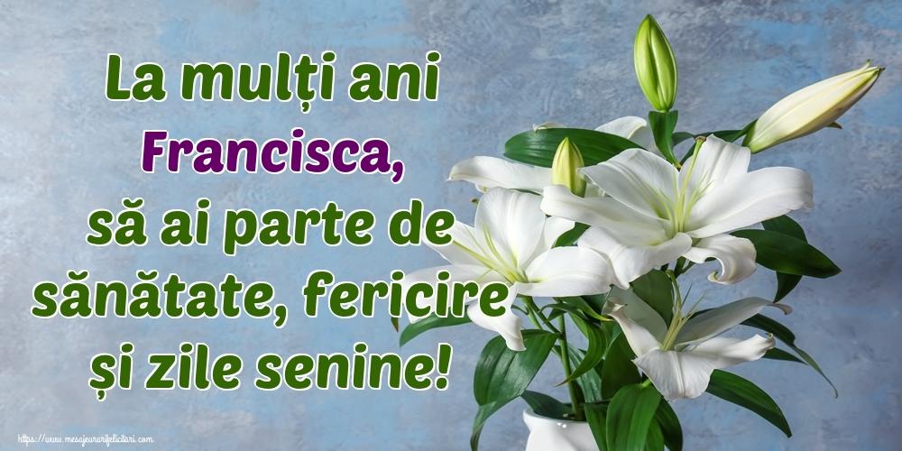Felicitari de zi de nastere - La mulți ani Francisca, să ai parte de sănătate, fericire și zile senine!