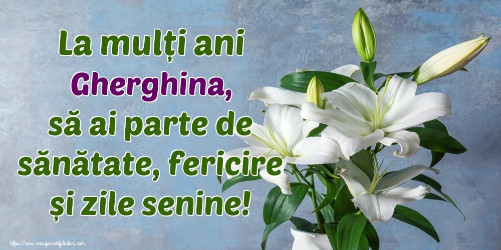 Felicitari de zi de nastere - La mulți ani Gherghina, să ai parte de sănătate, fericire și zile senine!