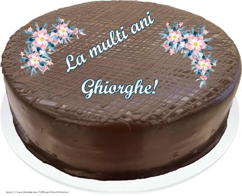 Felicitari de zi de nastere - La multi ani Ghiorghe! - Tort de ciocolata